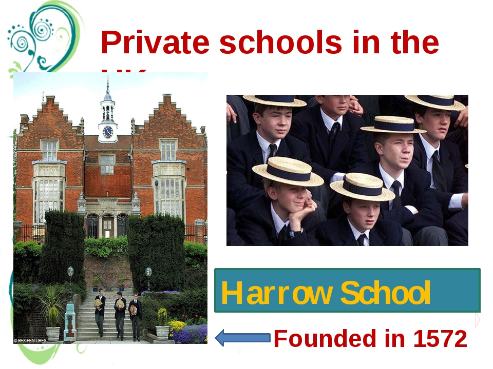 Private schools in the UK Harrow School Founded in 1572 There are 2 types of...
