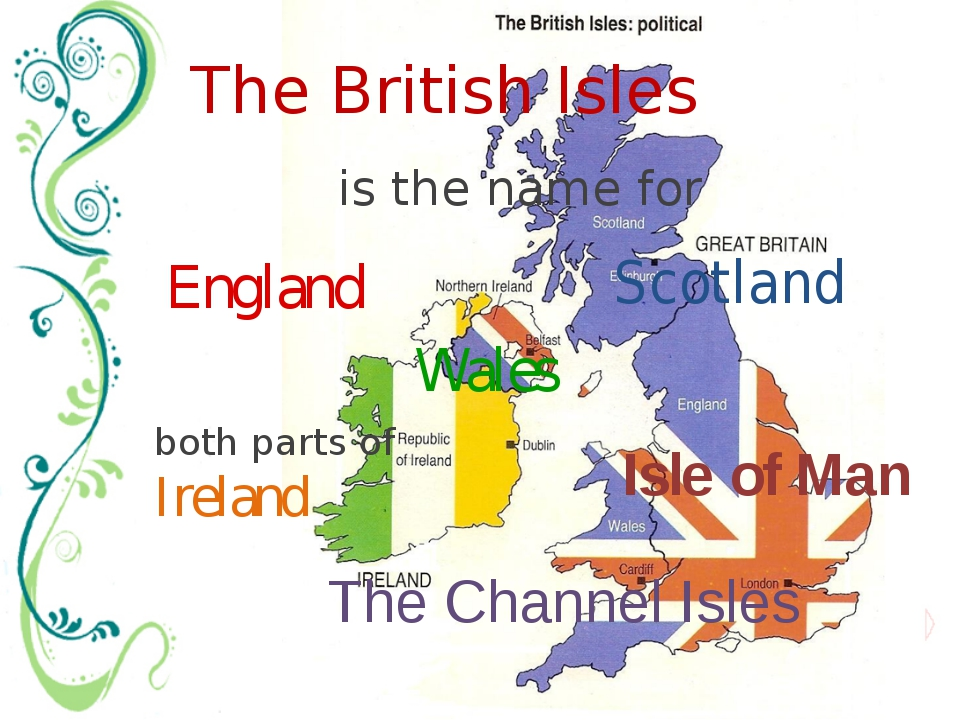 is the name for The British Isles Scotland England The Channel Isles Wales bo...
