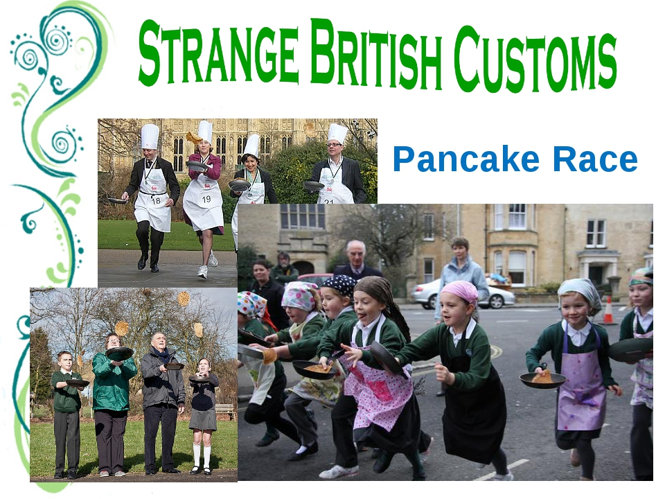 Pancake Race Once a year it is a custom for women to cook flat cakes in a fry...