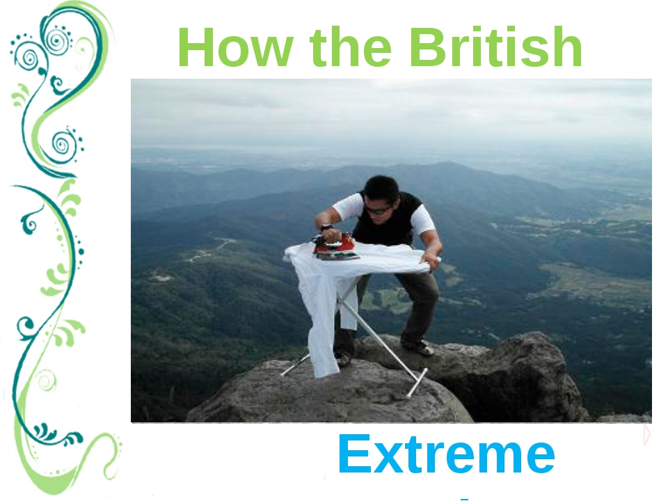 How the British relax Extreme Ironing Extreme ironing is a serious sport wher...