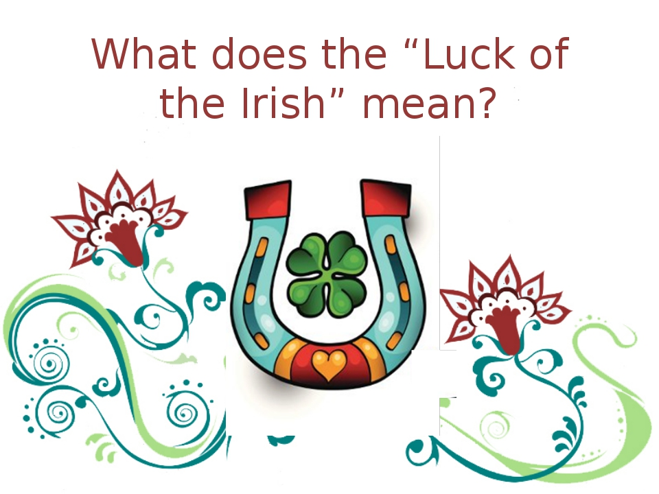 "What does the ""Luck of the Irish"" mean?"
