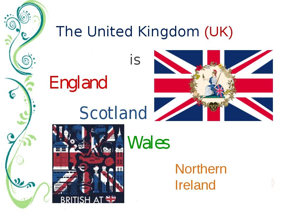 is The United Kingdom (UK) Scotland England Wales Northern Ireland