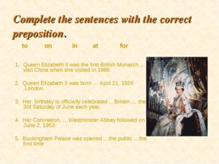 Complete the sentences with the correct preposition. Queen Elizabeth II was t
