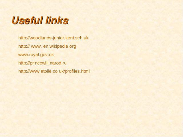 Useful links http://woodlands-junior.kent.sch.uk http:// www. en.wikipedia.or...