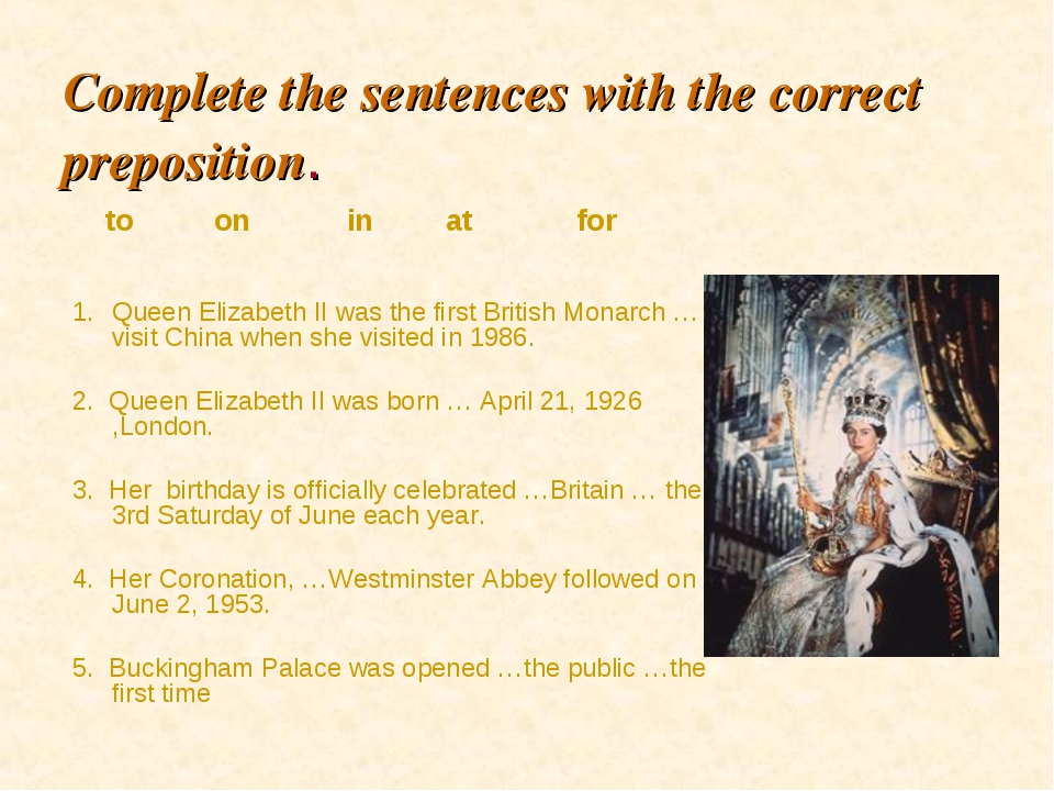 Complete the sentences with the correct preposition. Queen Elizabeth II was t...