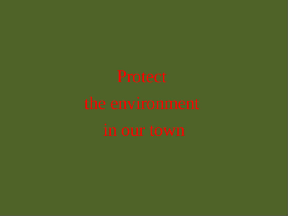 Protect the environment in our town