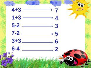 4+3 1+3 5-2 7-2 3+3 6-4 7 4 3 5 6 2