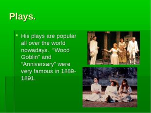 """Plays. His plays are popular all over the world nowadays. """"Wood Goblin"""" and """""""
