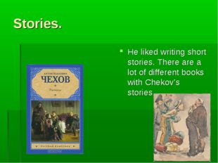 Stories. He liked writing short stories. There are a lot of different books w