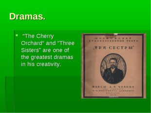 """Dramas. """"The Cherry Orchard"""" and """"Three Sisters"""" are one of the greatest dram"""