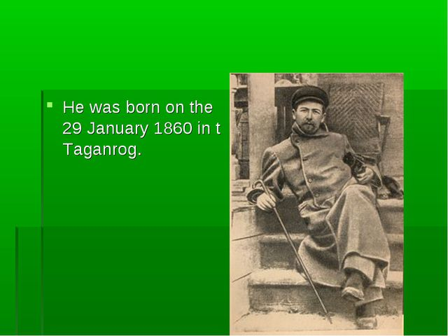 He was born оn the 29 January 1860 in t Taganrog.