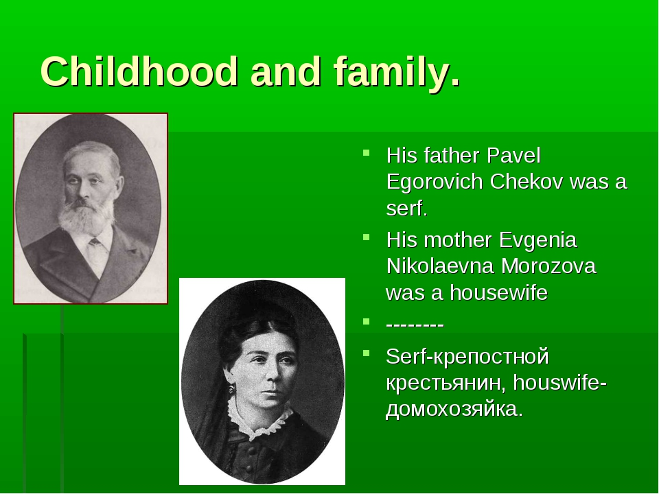 Childhood and family. His father Pavel Egorovich Chekov was a serf. His mothe...