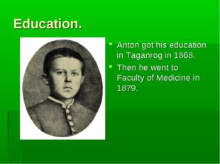 Education. Anton got his education in Taganrog in 1868. Then he went to Facul