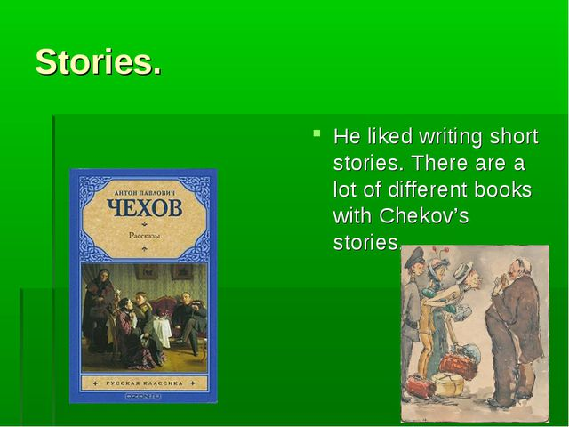 Stories. He liked writing short stories. There are a lot of different books w...