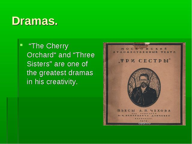 """Dramas. """"The Cherry Orchard"""" and """"Three Sisters"""" are one of the greatest dram..."""