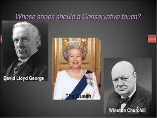 Whose shoes should a Conservative touch? David Lloyd George Winston Churchill