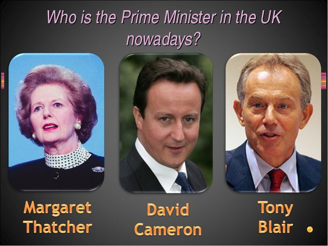 Who is the Prime Minister in the UK nowadays?