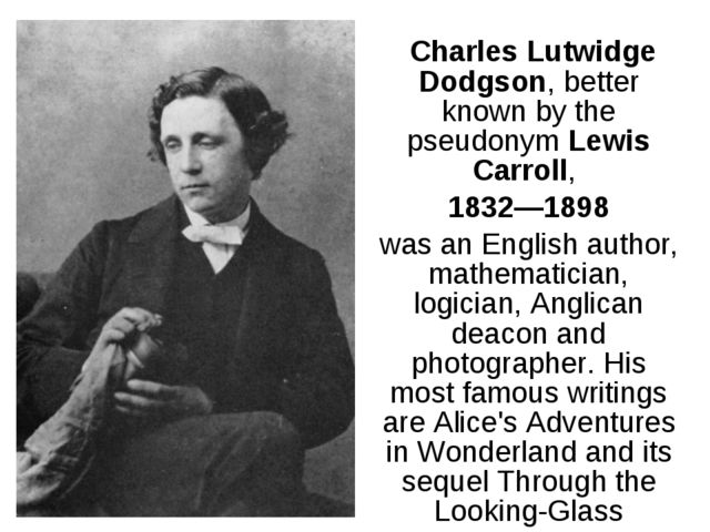 Charles Lutwidge Dodgson, better known by the pseudonym Lewis Carroll, 