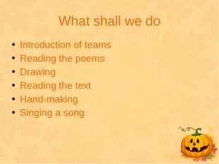 What shall we do Introduction of teams Reading the poems Drawing Reading the