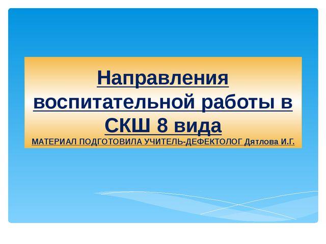 Направления воспитательной работы в СКШ 8 вида МАТЕРИАЛ ПОДГОТОВИЛА УЧИТЕЛЬ-Д...