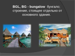 BGL, BG - bungalow бунгало; cтроение, стоящее отдельно от основного здания.