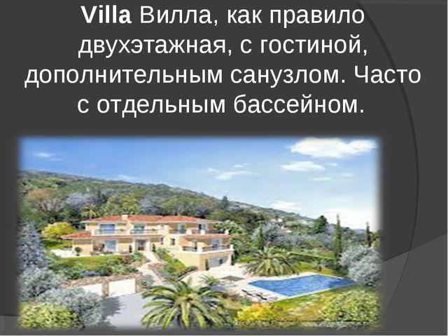 Villa Вилла, как правило двухэтажная, с гостиной, дополнительным санузлом. Ча...