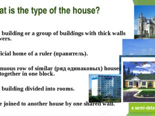 What is the type of the house? A large building or a group of buildings with