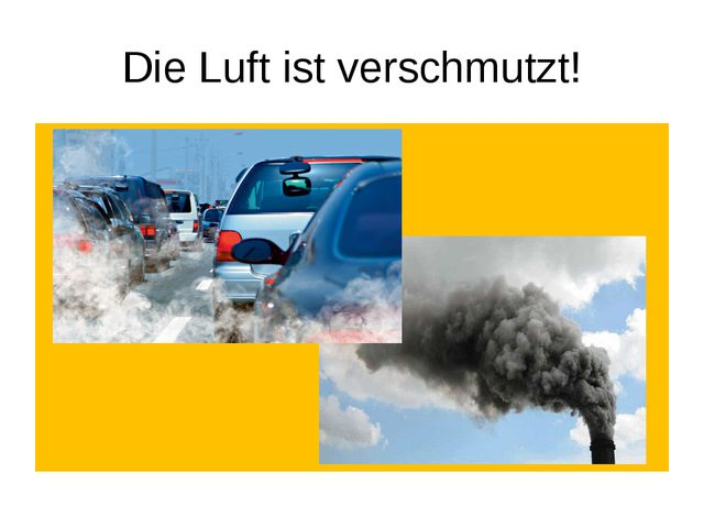 Die Luft ist verschmutzt!