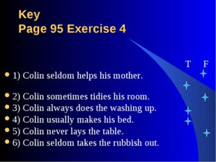 Key Page 95 Exercise 4 T F 1) Colin seldom helps his mother. 2) Colin sometim