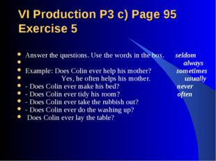 VI Production P3 c) Page 95 Exercise 5 Answer the questions. Use the words in