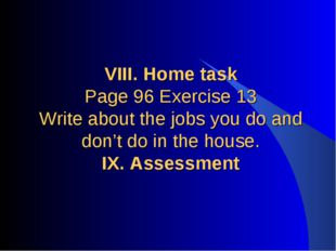 VIII. Home task Page 96 Exercise 13 Write about the jobs you do and don't do