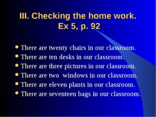 III. Checking the home work. Ex 5, p. 92 There are twenty chairs in our class