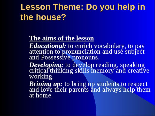 Lesson Theme: Do you help in the house? The aims of the lesson Educational: t...