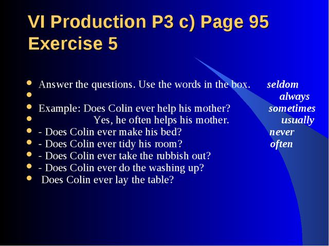VI Production P3 c) Page 95 Exercise 5 Answer the questions. Use the words in...