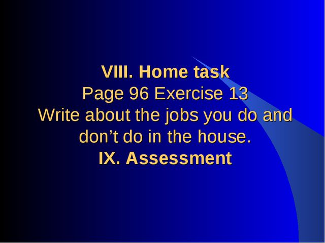 VIII. Home task Page 96 Exercise 13 Write about the jobs you do and don't do...