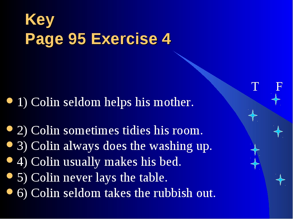 Key Page 95 Exercise 4 T F 1) Colin seldom helps his mother. 2) Colin sometim...