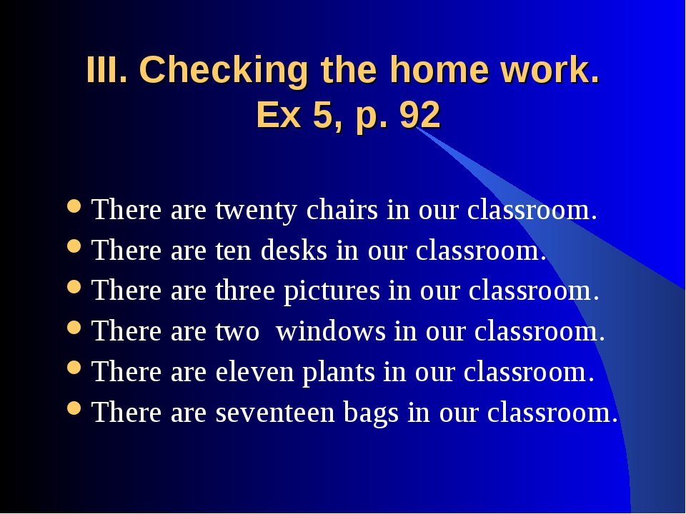 III. Checking the home work. Ex 5, p. 92 There are twenty chairs in our class...