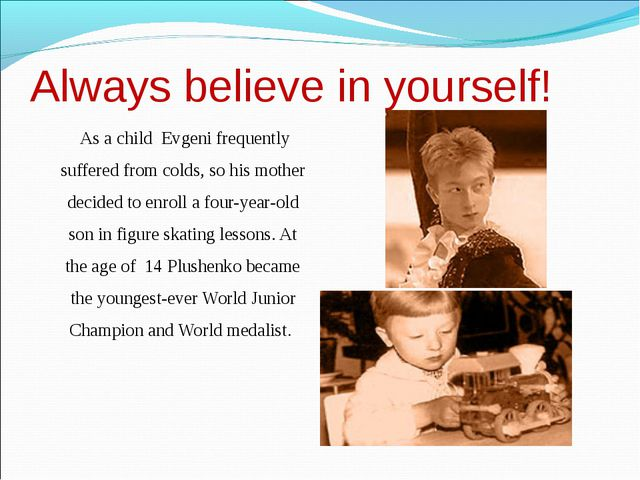 Always believe in yourself! As a child Evgeni frequently suffered from colds,...