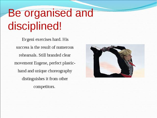 Be organised and disciplined! Evgeni exercises hard. His success is the resul...