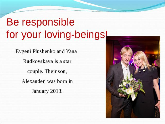 Be responsible for your loving-beings! Evgeni Plushenko and Yana Rudkovskaya...