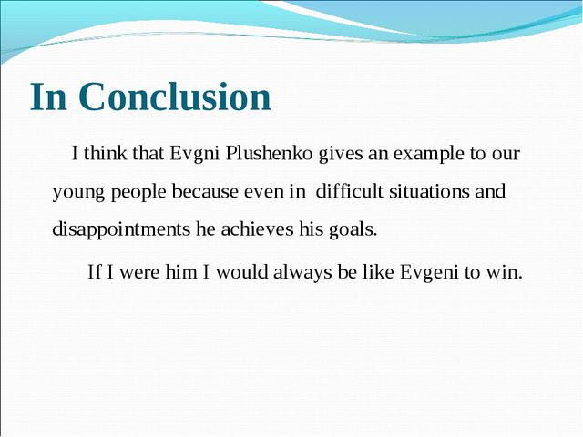 In Conclusion I think that Evgni Plushenko gives an example to our young peop...