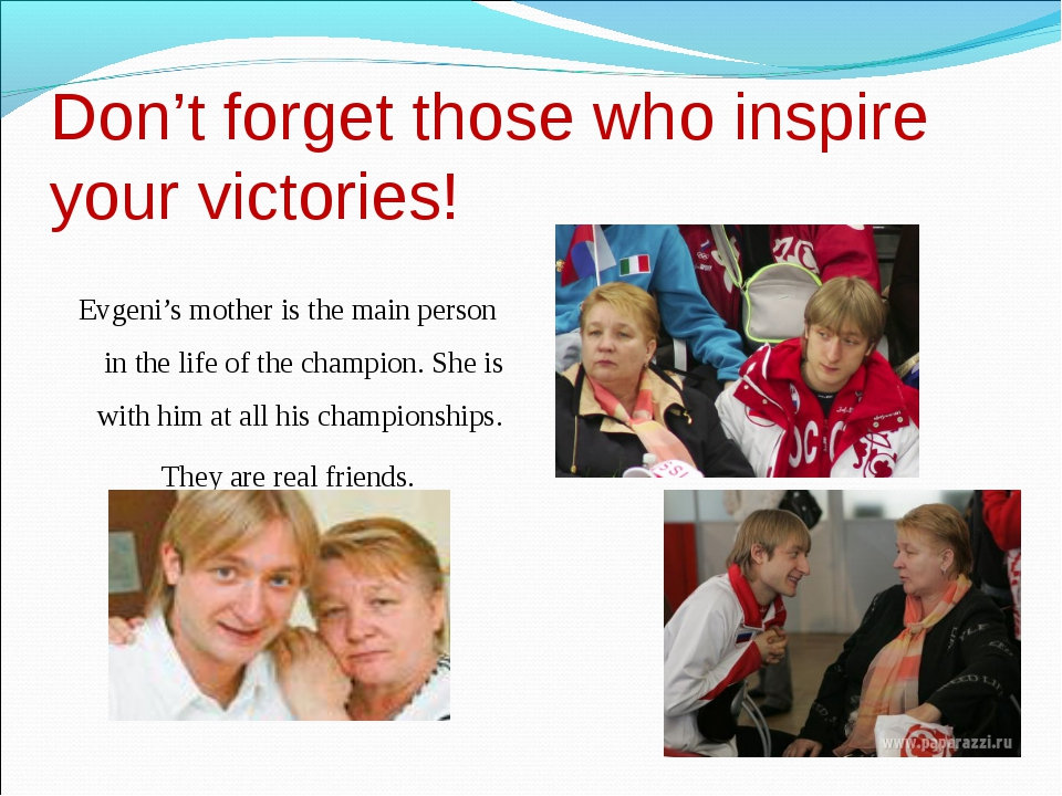 Don't forget those who inspire your victories! Evgeni's mother is the main pe...