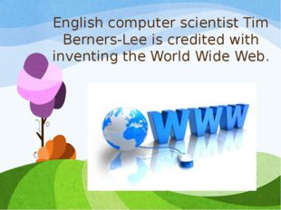 English computer scientist Tim Berners-Lee is credited with inventing the Wor