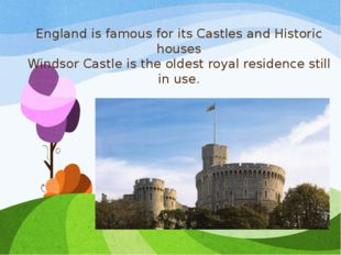 England is famous for its Castles and Historic houses Windsor Castle is the o