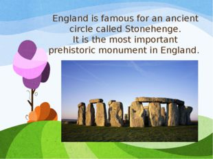 England is famous for an ancient circle called Stonehenge. It is the most imp