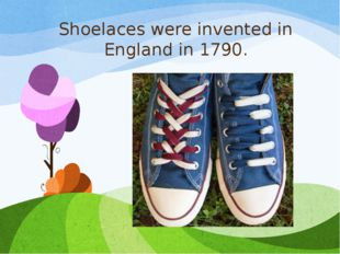 Shoelaces were invented in England in 1790.
