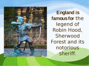 England is famous forthe legend of Robin Hood, Sherwood Forest and its notor