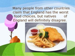 Many people from other countries claim that England has the worst food choic