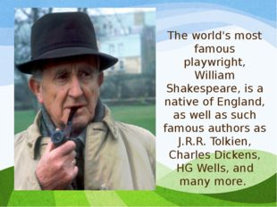 The world's most famous playwright, William Shakespeare, is a native of Engla