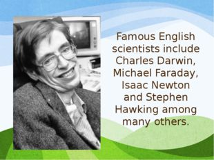 Famous English scientists include Charles Darwin, Michael Faraday, Isaac Newt